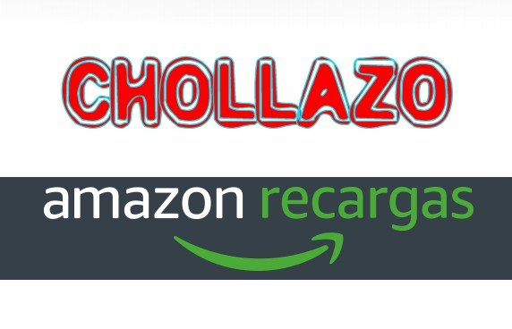 CHOLLAZO amazon recargas